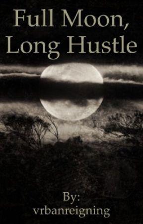 Full Moon, Long Hustle by vrbanreigning
