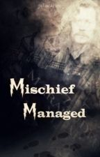 Mischief Managed - Marauders by JuliaCartee