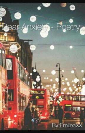 Dear Anxiety - Poetry by EmileaXX