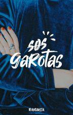 S.O.S Garotas by raycwlia