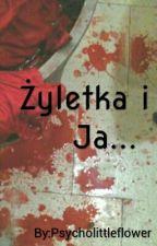 Żyletka i Ja... by Psycholittleflower