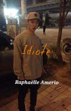 Idiote by RaphalleAmerio