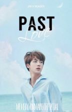 Past Love (Jin X reader) by NeVeRGoNnABeOfFiCiAl