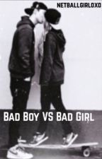 Bad boy vs bad girl [ON HOLD] by netballgirlxox