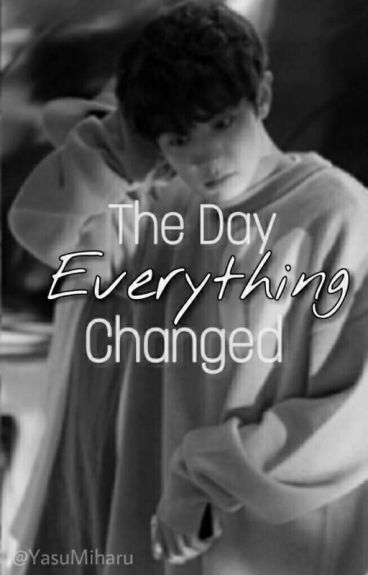 The Day Everything Changed [Chanyeol FF]