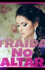 TRAÍDA NO ALTAR by Ye_DaSilva90