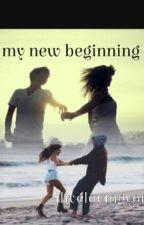 My New Beginning  by ilivelovingyou