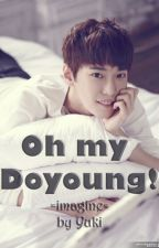 Oh my Doyoung! by Yukimin0522