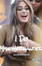 I Do, Miss Hernandez (Ally/You)  by allybrookevids