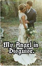 My Angel in Disguise! [Completed ✔] [Under Editing] by xchaoticthoughtsx