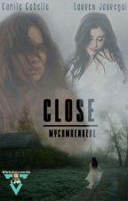 Close (Camren) by mycamrenreal