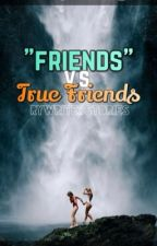 """Friends""  vs. True Friends  by RyWritesStories"