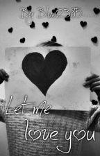 Let me love you// Zakończone✔ by Blue2385