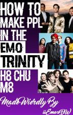 How To Make Ppl In the Emo Trinity H8 chu M8 by iiEmoxDW