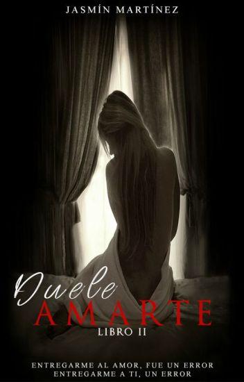 Duele Amarte ® (18+) (borrador) (PRÓXIMAMENTE)