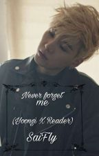 Never Forget Me (Bts Suga X Reader) by Baekalishious