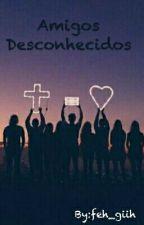 Amigos Desconhecidos by feh_giih