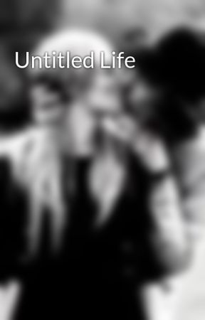 Untitled Life  by Myonlylove