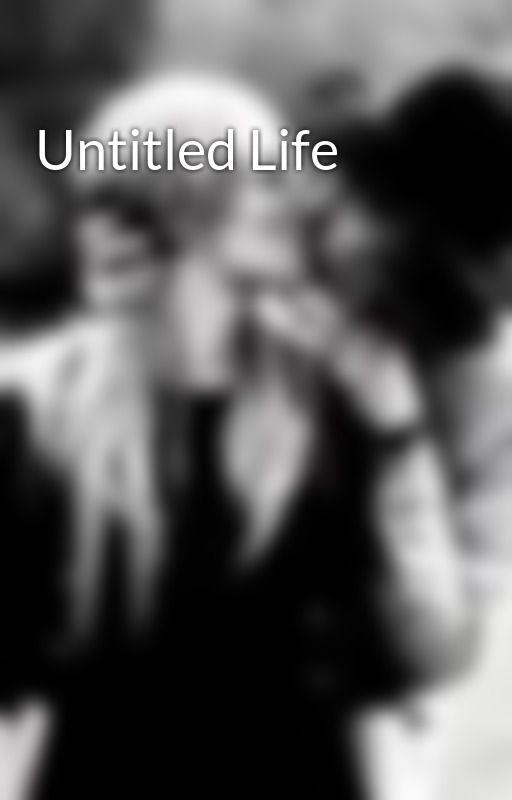 Untitled Life  by Myonlylove