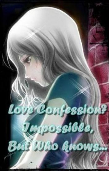 Love Confession? Impossible, But Who knows... (ON HOLD)