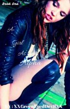 A Girl As Alpha (completed & being edited) by xxGreenEyedDevilxx