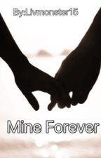 Mine Forever by Livmonster15