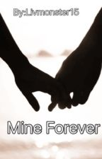 Mine Forever (completed and slowly editing) by Livmonster15
