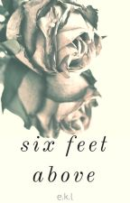 Six Feet Above | COMING SOON by peripxteia