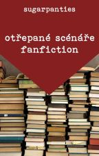 Otřepané scénáře: Fan fiction by sugarpanties