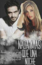 Nada Más Que Una Noche by AyAporsiempre16