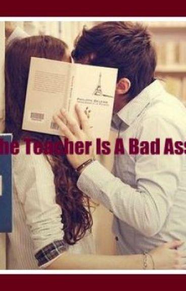 The Teacher Is A Bad Ass [Student/Teacher Love Story]