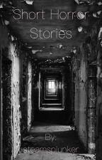 Short Horror Stories by steamsplunker