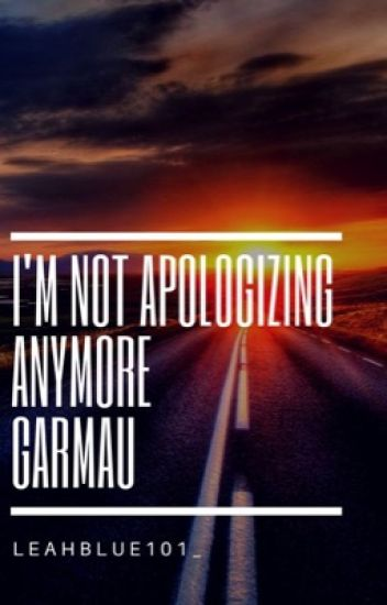 I'm Not Apologizing Anymore | Garmau