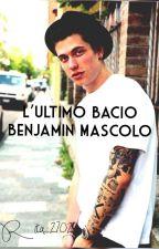L'ultimo Bacio ~Benjamin Mascolo~ by Rita_2702