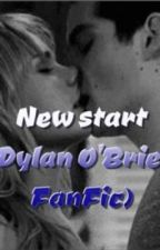 New Start (Dylan O'Brien FanFic) by DOBismybae