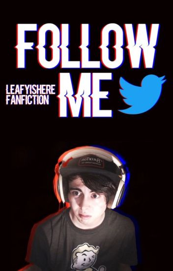 Follow MeLeafyishere fanfic