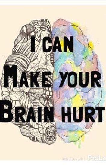 I Can Make Your Brain Hurt