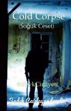 COLD CORPSE (Soğuk Ceset) by ZevkCinayeti