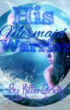 His Mermaid Warrior [#Wattys2016] by KittenGirlidk