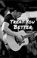 Treat You Better by paradisesp