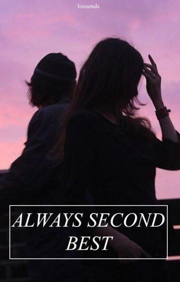 Always Second Best// m.c