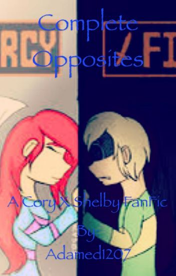Complete Opposites (A Cory X Shelby FanFic) - Adam    Just