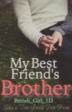 My Best Friend's Brother (Chapters 5-27 UNDEREDITING)(ON HOLD) by British_Girl_1D