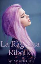 La ragazza ribelle by matilde1103