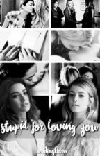 Stupid For Loving You by readingliarss
