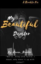 My Beautiful Disaster by Queen_Riarkle