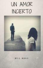 Un Amor Incierto (Editando) by florbella172