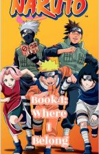 Book 1: Where I Belong (Naruto) by s_girl123