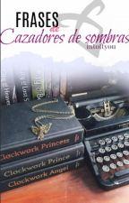 Frases de Cazadores de Sombras by intoftyou