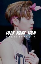 Dear Mark Tuan▶Mark GOT7 Fanfic by MARKfromGOT7